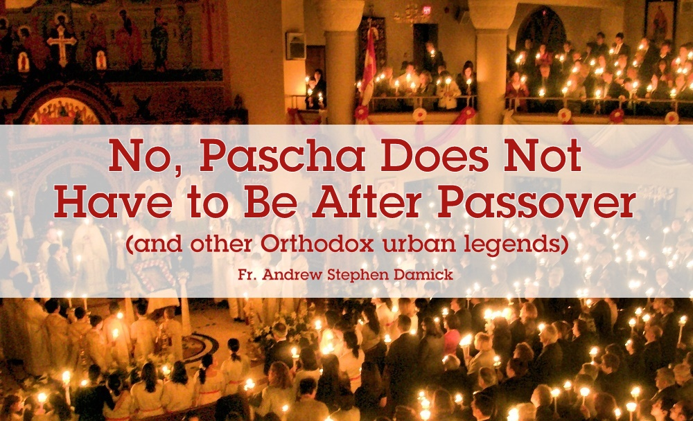 No, Pascha does not have to be after Passover (and other Orthodox urban legends) — Roads from Emmaus