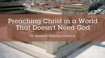 Preaching Christ in a World That Doesn't Need God:  Orthodox Christianity and Secularism
