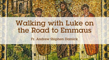 Walking with Luke on the Road to Emmaus