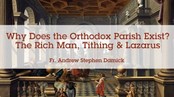 Why Does the Orthodox Parish Exist? The Rich Man, Tithing & Lazarus