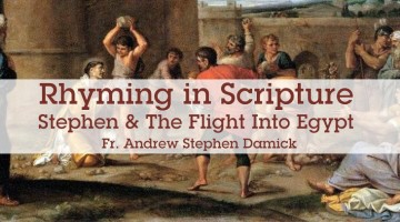 Rhyming in Scripture: Stephen and the Flight Into Egypt