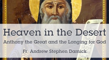 Heaven in the Desert: Anthony the Great and the Longing for God