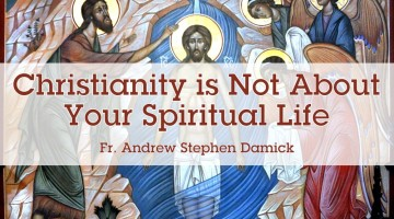 Christianity is Not About Your Spiritual Life
