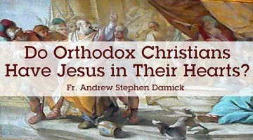 Do Orthodox Christians Have Jesus in Their Hearts?