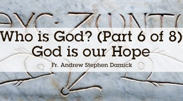 Who is God? (Part 6 of 8): God is Our Hope