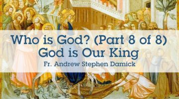 Who is God? (Part 8 of 8): God is Our King