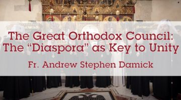 "The Great Orthodox Council: The ""Diaspora"" as Key to Unity"