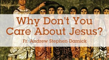 Why Don't You Care About Jesus?