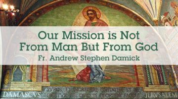 Our Mission is Not From Man But From God
