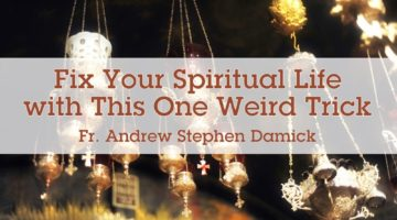 Fix Your Spiritual Life with This One Weird Trick