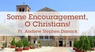 Some Encouragement, O Christians!