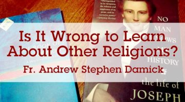Is It Wrong to Learn About Other Religions?