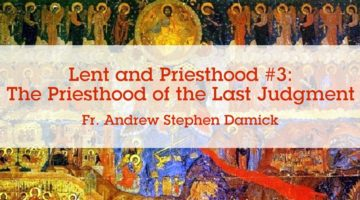 Lent and Priesthood #3: The Priesthood of the Last Judgment