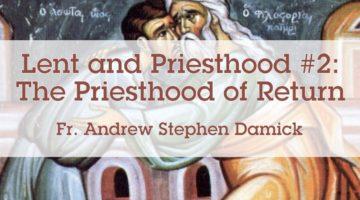 Lent and Priesthood #2: The Priesthood of Return
