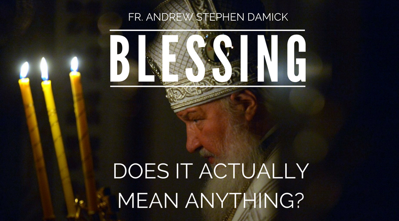 What Does Fr Mean >> Blessing Does It Actually Mean Anything Fr Andrew
