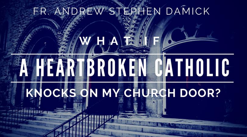 What if a heartbroken Catholic knocks on my church door