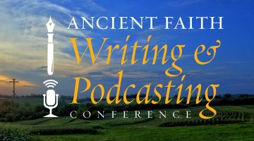 Ancient Faith Writing and Podcasting Conference