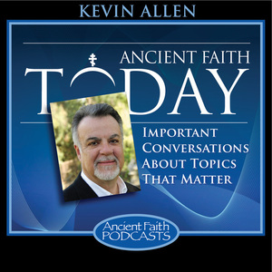 Ancient Faith Today with Kevin Allen