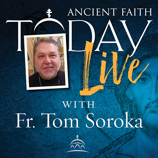 Ancient Faith Today with Fr. Tom Soroka