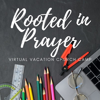 Rooted in Prayer Virtual Vacation Church Camp