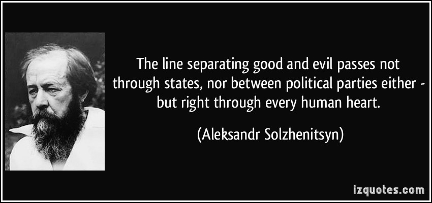 quote-the-line-separating-good-and-evil-passes-not-through-states-nor-between-political-parties-either-aleksandr-solzhenitsyn-296636