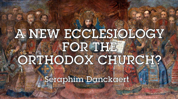 A New Ecclesiology for the Orthodox Church?