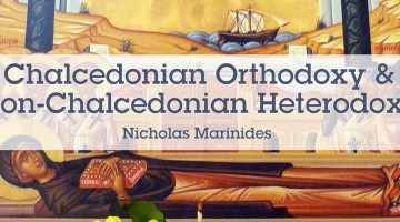 Chalcedonian Orthodoxy and Non-Chalcedonian Heterodoxy