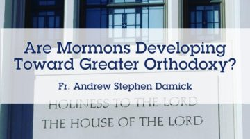 Are Mormons Developing Toward Greater Orthodoxy?