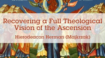 Recovering a Full Theological Vision of the Ascension