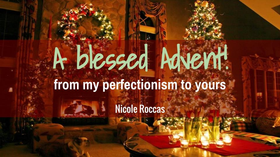 A blessed Advent! From my perfectionism to yours…