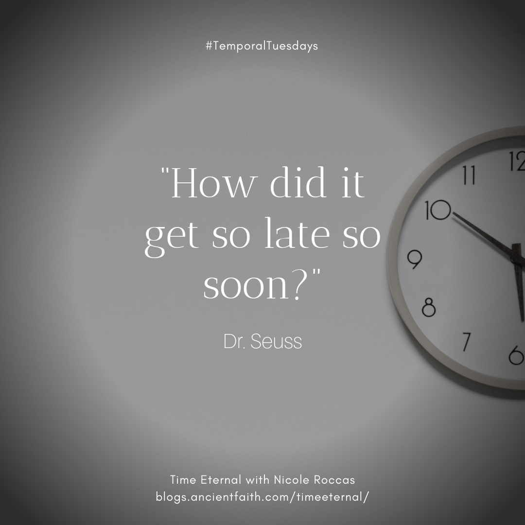 """How did it get so late so soon?""  Dr. Seuss"