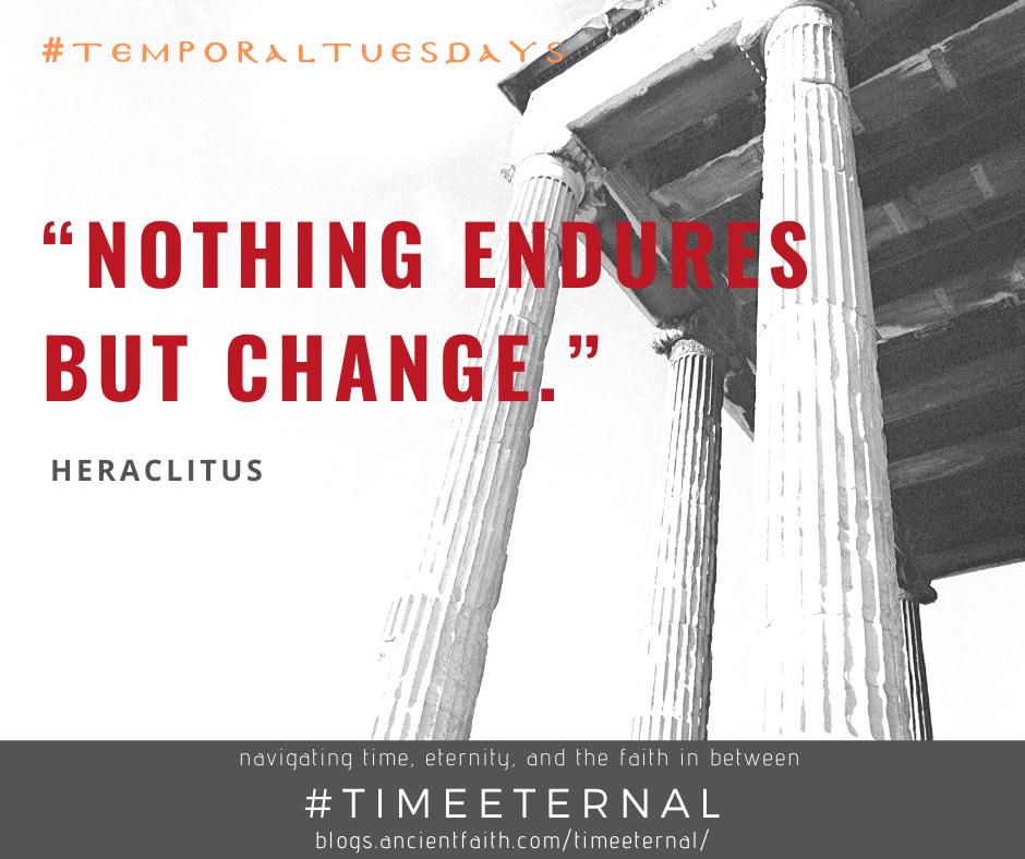 """""""Nothing endures but change."""" - Heraclitus"""