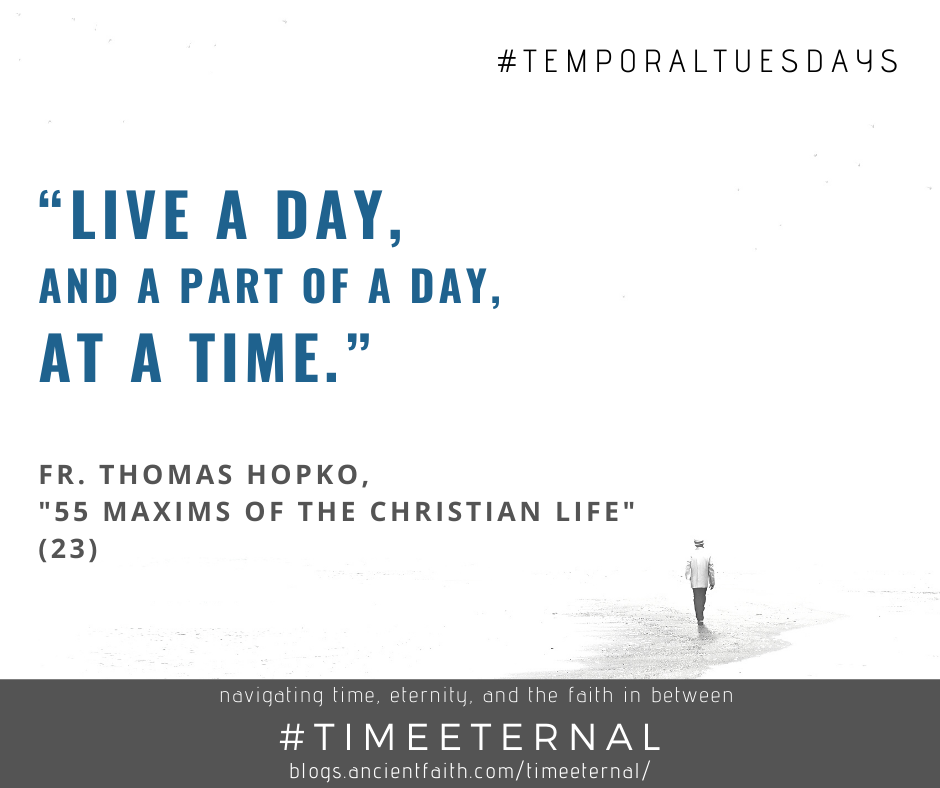 """Live a Day at a Time."" - Fr. Thomas Hopko"